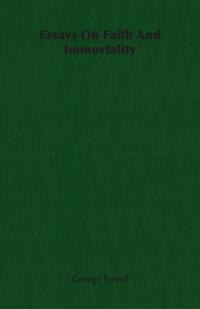 Essays On Faith And Immortality, George Tyrrell обложка-превью