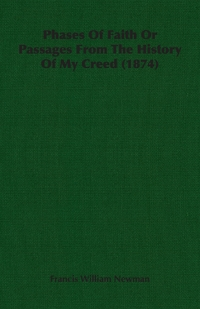 Phases Of Faith Or Passages From The History Of My Creed (1874), Francis William Newman обложка-превью