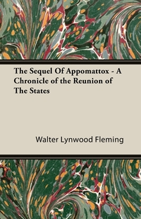 The Sequel Of Appomattox - A Chronicle of the Reunion of The States, Walter Lynwood Fleming обложка-превью