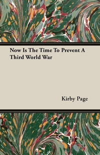 Now Is The Time To Prevent A Third World War, Kirby Page обложка-превью