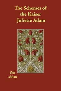 The Schemes of the Kaiser, Juliette Adam обложка-превью