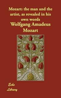 Mozart: The Man and the Artist, as Revealed in His Own Words, Wolfgang Amadeus Mozart обложка-превью