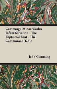 Cumming's Minor Works: Infant Salvation - The Baptismal Font - The Communion Table, John Cumming обложка-превью