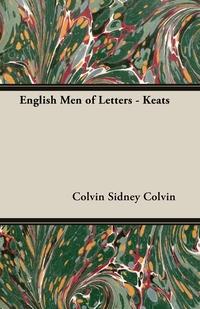 English Men of Letters - Keats, Colvin Sidney Colvin, Sidney Colvin обложка-превью