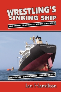 Wrestling's Sinking Ship: What Happens to an Industry Without Competition, Ian Qc Hamilton обложка-превью