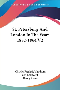 St. Petersburg And London In The Years 1852-1864 V2, Charles Frederic Vitzthum Von Eckstaedt, Henry Reeve обложка-превью