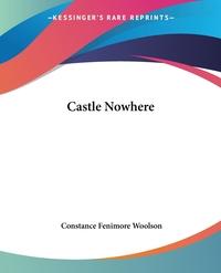 Castle Nowhere, Constance Fenimore Woolson обложка-превью