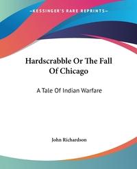 Hardscrabble Or The Fall Of Chicago: A Tale Of Indian Warfare, John Richardson обложка-превью