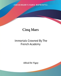Cinq Mars: Immortals Crowned By The French Academy, Alfred de Vigny обложка-превью