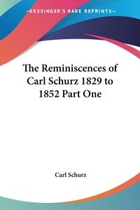 The Reminiscences of Carl Schurz 1829 to 1852 Part One, Carl Schurz обложка-превью