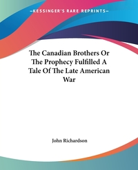 The Canadian Brothers Or The Prophecy Fulfilled A Tale Of The Late American War, John Richardson обложка-превью