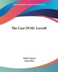 The Case Of Mr. Lucraft, Walter Besant, James Rice обложка-превью