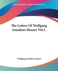 The Letters Of Wolfgang Amadeus Mozart Vol.1., Wolfgang Amadeus Mozart обложка-превью