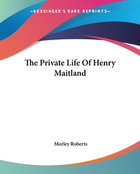 The Private Life Of Henry Maitland, Morley Roberts обложка-превью