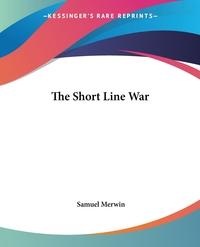 The Short Line War, Samuel Merwin обложка-превью
