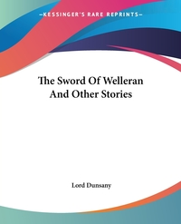 The Sword Of Welleran And Other Stories, Lord Dunsany обложка-превью