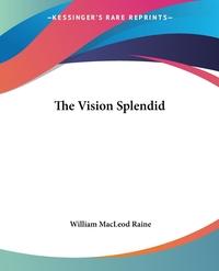 The Vision Splendid, William MacLeod Raine обложка-превью