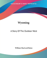 Wyoming: A Story Of The Outdoor West, William MacLeod Raine обложка-превью