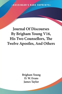 Journal Of Discourses By Brigham Young V16, His Two Counsellors, The Twelve Apostles, And Others, Brigham Young, D. W. Evans, James Taylor обложка-превью