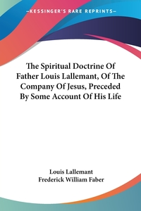 The Spiritual Doctrine Of Father Louis Lallemant, Of The Company Of Jesus, Preceded By Some Account Of His Life, Louis Lallemant обложка-превью