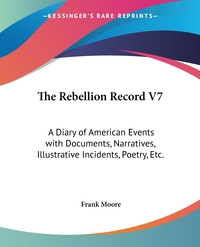 The Rebellion Record V7: A Diary of American Events with Documents, Narratives, Illustrative Incidents, Poetry, Etc., Frank Moore обложка-превью