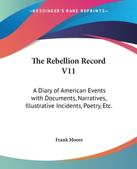 The Rebellion Record V11: A Diary of American Events with Documents, Narratives, Illustrative Incidents, Poetry, Etc., Frank Moore обложка-превью