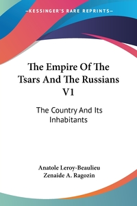 The Empire Of The Tsars And The Russians V1: The Country And Its Inhabitants, Anatole Leroy-Beaulieu обложка-превью