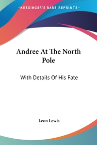Andree At The North Pole: With Details Of His Fate, Leon Lewis обложка-превью