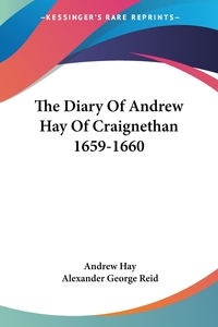 The Diary Of Andrew Hay Of Craignethan 1659-1660, Andrew Hay, Alexander George Reid обложка-превью