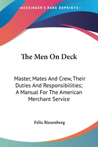 The Men On Deck: Master, Mates And Crew, Their Duties And Responsibilities; A Manual For The American Merchant Service, Felix Riesenberg обложка-превью