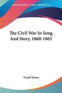 The Civil War In Song And Story, 1860-1865, Frank Moore обложка-превью