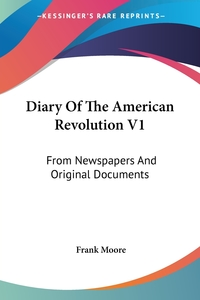 Diary Of The American Revolution V1: From Newspapers And Original Documents, Frank Moore обложка-превью