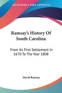 Ramsay's History Of South Carolina: From Its First Settlement In 1670 To The Year 1808, David Ramsay обложка-превью