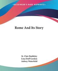 Rome And Its Story, St. Clair Baddeley, Lina Duff Gordon, Aubrey Waterfield обложка-превью