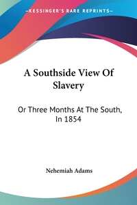 A Southside View Of Slavery: Or Three Months At The South, In 1854, Nehemiah Adams обложка-превью