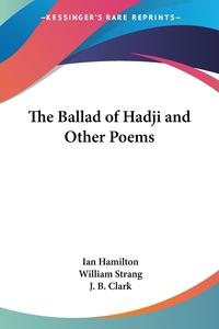 The Ballad of Hadji and Other Poems, Ian Qc Hamilton, William Strang, J. B. Clark обложка-превью