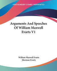 Arguments And Speeches Of William Maxwell Evarts V1, William Maxwell Evarts, Sherman Evarts обложка-превью