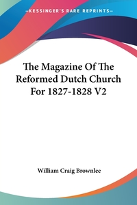 The Magazine Of The Reformed Dutch Church For 1827-1828 V2, William Craig Brownlee обложка-превью