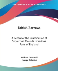 British Barrows: A Record of the Examination of Sepulchral Mounds in Various Parts of England, William Greenwell, George Rolleston обложка-превью