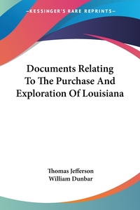 Documents Relating To The Purchase And Exploration Of Louisiana, Thomas Jefferson, William Dunbar обложка-превью