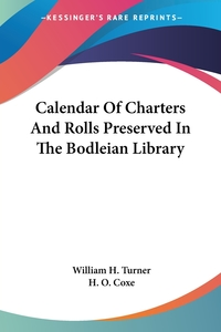 Calendar Of Charters And Rolls Preserved In The Bodleian Library, William H. Turner, H. O. Coxe обложка-превью