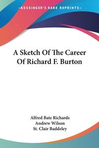 A Sketch Of The Career Of Richard F. Burton, Alfred Bate Richards, Andrew Wilson, St. Clair Baddeley обложка-превью