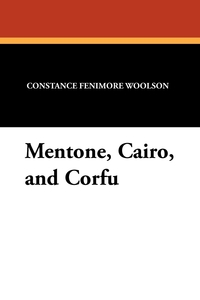 Mentone, Cairo, and Corfu, Constance Fenimore Woolson обложка-превью