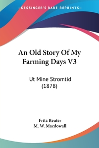 An Old Story Of My Farming Days V3: Ut Mine Stromtid (1878), Fritz Reuter обложка-превью