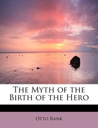 Книга под заказ: «The Myth of the Birth of the Hero»
