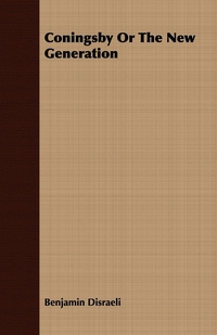 Coningsby Or The New Generation, Benjamin Disraeli обложка-превью