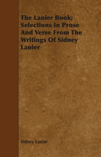 The Lanier Book; Selections In Prose And Verse From The Writings Of Sidney Lanier, Sidney Lanier обложка-превью