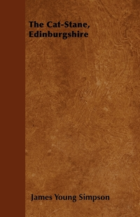 The Cat-Stane, Edinburgshire, James Young Simpson обложка-превью