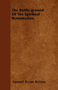 The Battle-ground Of The Spiritual Reformation, Samuel Byron Brittan обложка-превью