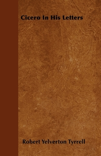 Cicero In His Letters, Robert Yelverton Tyrrell обложка-превью